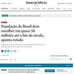População do Brasil deve encolher em quase 50 milhões até o fim do século, aponta estudo - 15/07/2020 - Cotidiano