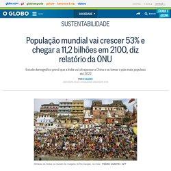 População mundial vai crescer 53% e chegar a 11,2 bilhões em 2100, diz relatório da ONU