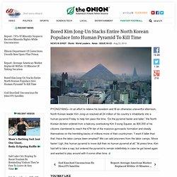 Bored Kim Jong-Un Stacks Entire North Korean Populace Into Human Pyramid To Kill Time
