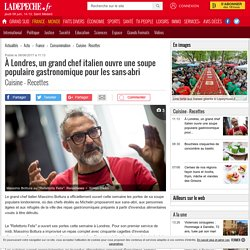 À Londres, un grand chef italien ouvre une soupe populaire gastronomique pour les sans-abri - 08/06/2017 - ladepeche.fr
