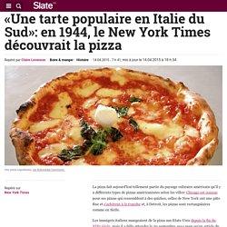 «Une tarte populaire en Italie du Sud»: en 1944, le New York Times découvrait la pizza