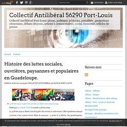 Histoire des luttes sociales, ouvrières, paysannes et populaires en Guadeloupe. - Collectif Antilibéral 56290 Port-Louis