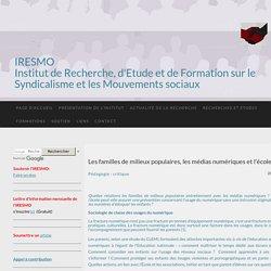 Les familles de milieux populaires, les médias numériques et l'école. - IRESMO- Recherche et formation sur les mouvements sociaux