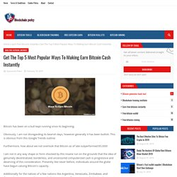 Get The Top 5 Most Popular Ways To Making Earn Bitcoin Cash Instamtly