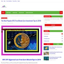 The Most Popular BTC Free Bitcoin Earn Investment Tips In 2019