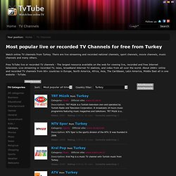 Most popular live TV Channels for free from Turkey | TvTube - Watch live TV channels online on the Internet for free