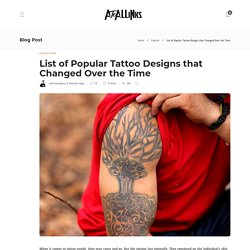 List of Popular Tattoo Designs that Changed Over the Time