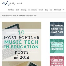10 Most Popular Music Tech in Education Posts of 2016