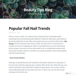 Popular Fall Nail Trends – Beauty Tips Blog