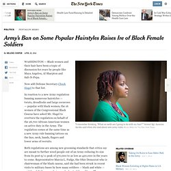 Army's Ban on Some Popular Hairstyles Raises Ire of Black Female Soldiers