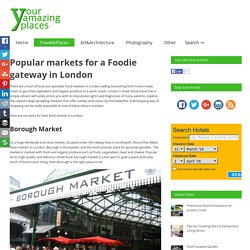 Popular markets for a Foodie gateway in London