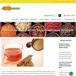Popular Tea Masala Recipes: The Favourite Drink of Indians
