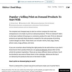 Popular 5 Selling Print on Demand Products To Start With – Shirtee Cloud Blogs
