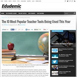 The 10 Most Popular Teacher Tools Being Used This Year