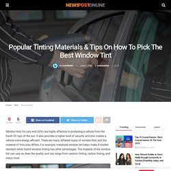 Popular Tinting Materials & Tips On How To Pick The Best Window Tint