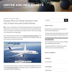 Popular Place for Family Vacation in the City of New York with United Airlines – United Airlines Flights