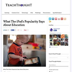 What The iPad's Popularity Says About Education