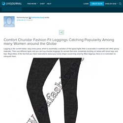 Comfort Churidar Fashion Fit Leggings Catching Popularity Among many Women around the Globe : fashionduniya