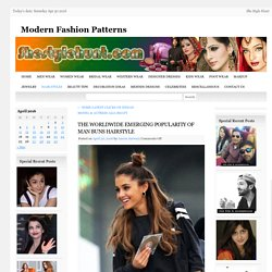THE WORLDWIDE EMERGING POPULARITY OF MAN BUNS HAIRSTYLEModern Fashion Patterns