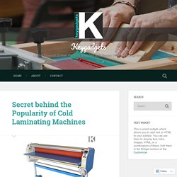 Secret behind the Popularity of Cold Laminating Machines – Keygadgets
