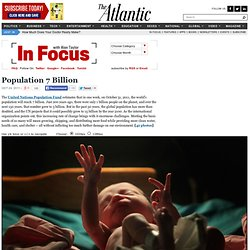 Population Seven Billion - Alan Taylor - In Focus