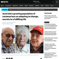 Australia's growing population of centenarians on adapting to change, secrets to a fulfilling life
