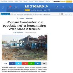 Hôpitaux bombardés: «La population et les humanitaires vivent dans la terreur»