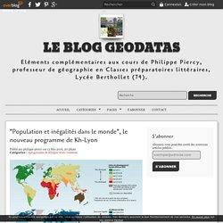 """""""Population et inégalités dans le monde"""", le nouveau programme de Kh-Lyon - le blog geodatas"""