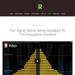 Our Aging World: Wave Goodbye To The Population Pyramid — Longevity Reporter