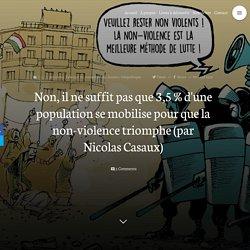 Non, il ne suffit pas que 3,5 % d'une population se mobilise pour que la non-violence triomphe (par Nicolas Casaux)