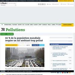 92% de la population mondiale respire un air ambiant trop pollué : 3 millions de morts par an