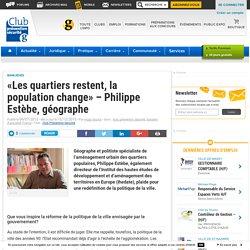 «Les quartiers restent, la population change» - Philippe Estèbe, géographe