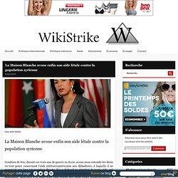 La Maison Blanche avoue enfin son aide létale contre la population syrienne - Wikistrike