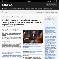 Population growth on agenda at Treasurers' meeting, as Federal Government tries to entice migrants to regional areas - Politics