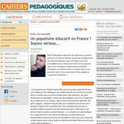 Un populisme éducatif en France ? Soyons sérieux...