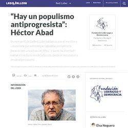 """""""Hay un populismo antiprogresista"""": Héctor Abad"""