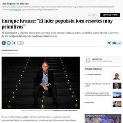 """Enrique Krauze: """"El líder populista toca resortes muy primitivos"""" 1542040553_355502"""