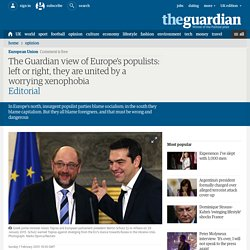 The Guardian view of Europe's populists: left or right, they are united by a worrying xenophobia