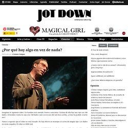 Jot Down Cultural Magazine » ¿Por qué hay algo en vez de nada?