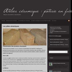 Pâte céramique : faïence, terre cuite, grès, porcelaine, néo-céramique : Les pâtes céramiques et le façonnage de l'argile