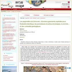 Les pegmatites du Limousin : d'anciens gisements exploités pour l'industrie électrique, les porcelaines et autres céramiques, la verrerie… et des curiosités géologiques – Planet-Terre