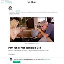 Porn Makes Men Terrible in Bed