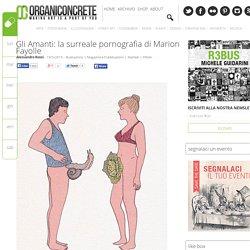 Gli Amanti: la surreale pornografia di Marion Fayolle - Organiconcrete