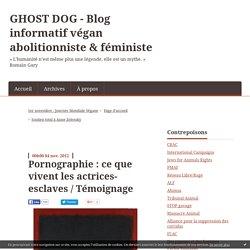 Pornographie : ce que vivent les actrices-esclaves / Témoignage - GHOST DOG - Blog informatif végan abolitionniste & féministe