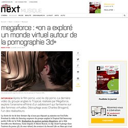 Megaforce : «On a exploré un monde virtuel autour de la pornographie 3D»