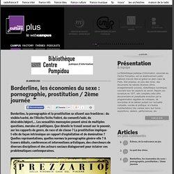 Borderline, les économies du sexe : pornographie, prostitution / 2ème journée / BIBLIOTHEQUE PUBLIQUE D'INFORMATION