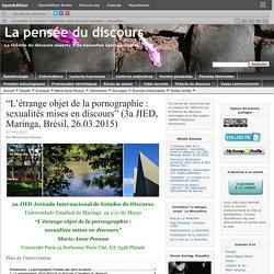 """""""L'étrange objet de la pornographie : sexualités mises en discours"""" (3a JIED, Maringa, Brésil, 26.03.2015)"""