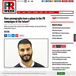 Does pornography have a place in the PR campaigns of the future?