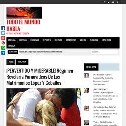 ¡PERVERTIDO Y MISERABLE! Régimen revelaría pornovideos de los matrimonios López y Ceballos