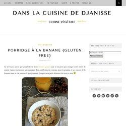 Porridge à la banane {sans gluten} {cuisine végétale}